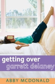 Getting Over Garrett Delaney ebook by Abby McDonald
