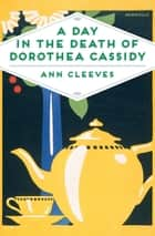 A Day in the Death of Dorothea Cassidy: An Inspector Ramsay Novel 3 ebook by Ann Cleeves