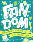 Fandom - Fic Writers, Vidders, Gamers, Artists, and Cosplayers ebook by Francesca Davis DiPiazza, Shauna Lynn Panczyszyn