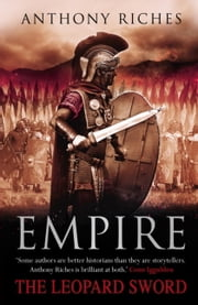 The Leopard Sword: Empire IV ebook by Anthony Riches