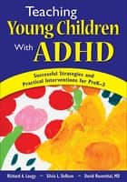 Teaching Young Children With ADHD - Successful Strategies and Practical Interventions for PreK-3 ebook by Richard A. Lougy, Silvia L. DeRuvo, David Rosenthal