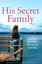 His Secret Family - An absolutely emotional page turner ebook by Ali Mercer