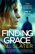 Finding Grace - An unputdownable psychological thriller with a breathtaking twist ekitaplar by K.L. Slater
