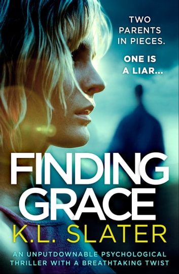 Finding Grace - An unputdownable psychological thriller with a breathtaking twist ebook by K.L. Slater