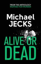 Alive or Dead ebook by Michael Jecks