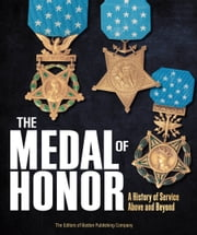 The Medal of Honor - A History of Service Above and Beyond ebook by The Editors of Boston Publishing Company
