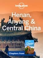 Lonely Planet Henan, Anyang & Central China ebook by Lonely Planet