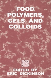 Food Polymers, Gels and Colloids ebook by E. Dickinson