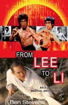 From Lee to Li: An A–Z guide of martial arts heroes ebook by Ben Stevens