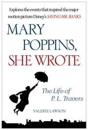 Mary Poppins, She Wrote - The Life of P. L. Travers ebook by Valerie Lawson