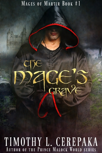 The Mage's Grave - Mages of Martir Book #1 ekitaplar by Timothy L. Cerepaka