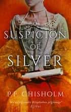 A Suspicion of Silver ebook by P.F. Chisholm