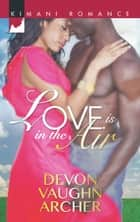 Love is in the Air (Mills & Boon Kimani) ebook by Devon Vaughn Archer