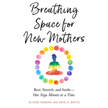 Breathing Space for New Mothers - Rest, Stretch, and Smile--One Yoga Minute at a Time audiobook by Alison Rogers,Erin O. White