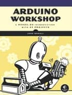 Arduino Workshop ebook by Boxall, John