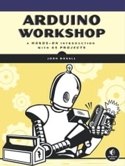 Arduino Workshop - A Hands-On Introduction with 65 Projects ebook by Kobo.Web.Store.Products.Fields.ContributorFieldViewModel