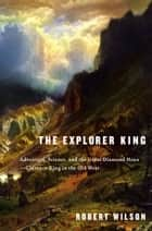 The Explorer King ebook by Robert Wilson