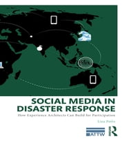 Social Media in Disaster Response - How Experience Architects Can Build for Participation ebook by Liza Potts