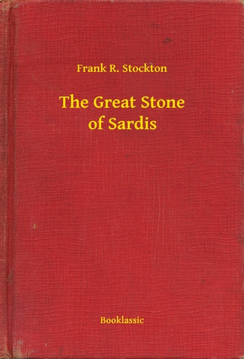 The Great Stone of Sardis ebook by Frank R. Stockton