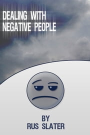 Dealing with Negative People ebook by Rus Slater