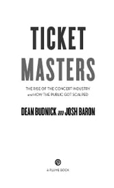 Ticket Masters - The Rise of the Concert Industry and How the Public Got Scalped ebook by Dean Budnick,Josh Baron