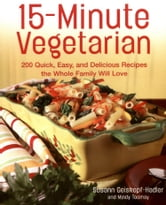 15-Minute Vegetarian Recipes - 200 Quick, Easy, and Delicious Recipes the Whole Family Will Love ebook by Susann Geiskopf-Hadler,Mindy Toomay