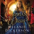 The Orphan's Wish audiobook by Melanie Dickerson