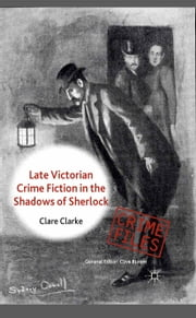 Late Victorian Crime Fiction in the Shadows of Sherlock ebook by C. Clarke