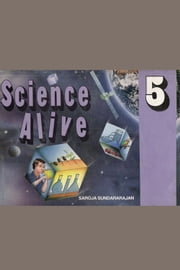 Science Alive 5 - Practical Experiments for Grade 5 ebook by Saroja Sundararajan