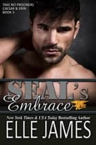 SEAL's Embrace ebook by Elle James