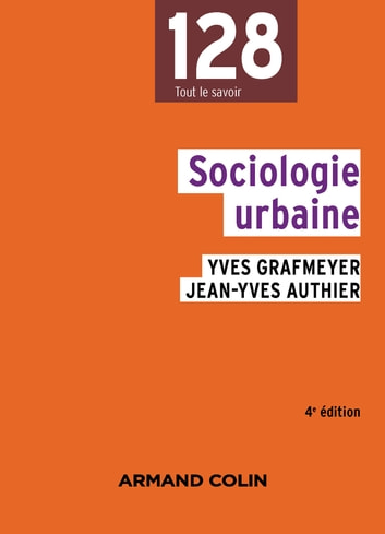 Sociologie urbaine - 4e édition ebook by Yves Grafmeyer,Jean-Yves Authier