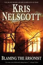 Blaming the Arsonist ebook by Kris Nelscott