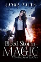 Blood Storm Magic ebook by Jayne Faith