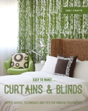 Easy to Make! Curtains & Blinds - Expert Advice, Techniques and Tips for Sewers ebook by Wendy Baker