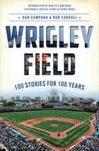 Wrigley Field - 100 Stories for 100 Years ebook by Dan Campana, Rob Carroll, Dan Roan,...