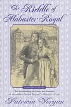 The Riddle of Alabaster Royal ebook by Patricia Veryan