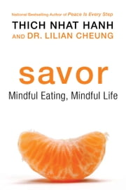 Savor - Mindful Eating, Mindful Life ebook by Thich Nhat Hanh,Lilian Cheung