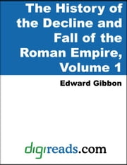History of the Decline and Fall of the Roman Empire Volume 1 ebook by Gibbon, Edward
