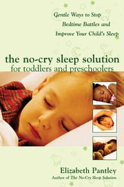 The No-Cry Sleep Solution for Toddlers and Preschoolers: Gentle Ways to Stop Bedtime Battles and Improve Your Child's Sleep : Foreword by Dr. Harvey Karp - Foreword by Dr. Harvey Karp ebook by Elizabeth Pantley
