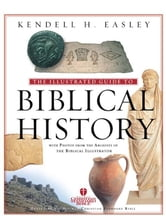 Holman Illustrated Guide to Biblical History - With Photos from the Archives of the Biblical Illustrator ebook by Kendell H. Easley