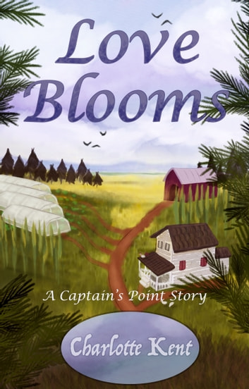 Love Blooms - A Captain's Point Story ebook by Charlotte Kent
