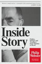 Inside Story: Politics, Intrigue and Treachery from Thatcher to Brexit ebook by Philip Webster