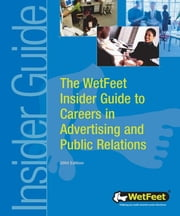 The WetFeet Insider Guide to Careers in Advertising and Public Relations, 2004 edition ebook by WetFeet