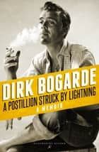 A Postillion Struck by Lightning - A Memoir ebook by Dirk Bogarde