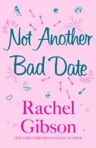Not Another Bad Date - A deliciously romantic rom-com ebook by Rachel Gibson