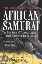 African Samurai - The True Story of a Legendary Black Warrior in Feudal Japan ebook by Thomas Lockley, Geoffrey Girard