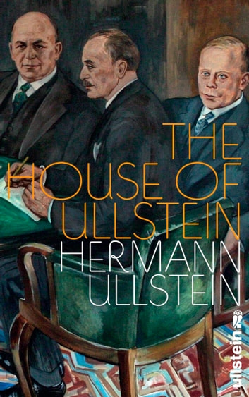 The House of Ullstein - A Memoir ebook by Hermann Ullstein