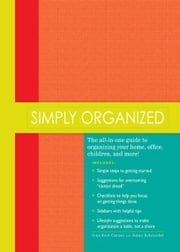 "Simply Organized: ""The all-in-one guide to organizing your home, office, children, and more!"" ebook by Iyna Bort Caruso"