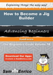 How to Become a Jig Builder - How to Become a Jig Builder ebook by Carylon Carder