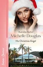His Christmas Angel ebook by Michelle Douglas